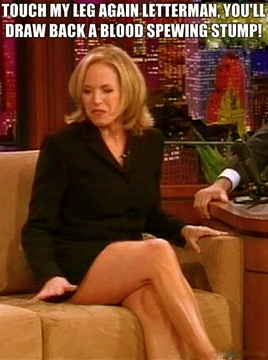 TOUCH-MY-LEG-AGAIN-LETTERMAN-YOULL-DRAW-BACK-A-BLOOD-SPEWING-STUMP